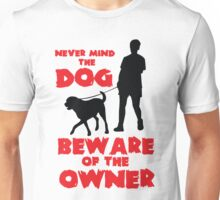 Never mind the dog, beware of the owner! Unisex T-Shirt