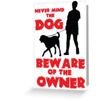 Never mind the dog, beware of the owner! Greeting Card