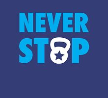 Never Stop - Inspirational Saying For Workout Unisex T-Shirt