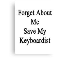 Forget About Me Save My Keyboardist  Canvas Print