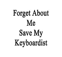 Forget About Me Save My Keyboardist  Photographic Print