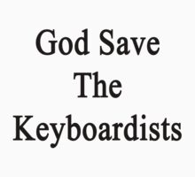 God Save The Keyboardists  by supernova23