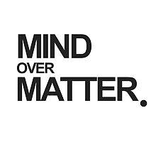 MIND OVER MATTER. by mitchoz