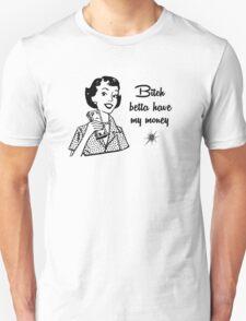 Bitch Betta Have My Money! (Girly Style) Unisex T-Shirt