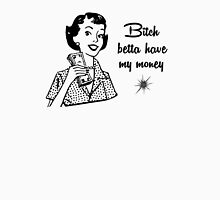Bitch Betta Have My Money! (Girly Style) Womens Fitted T-Shirt