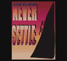 Never Settle by TRUTHMANSHIRTS