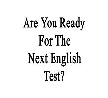 Are You Ready For The Next English Test?  Photographic Print