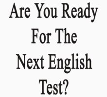 Are You Ready For The Next English Test?  by supernova23