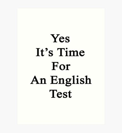 Yes It's Time For An English Test  Art Print