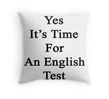 Yes It's Time For An English Test  Throw Pillow