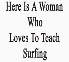Here Is A Woman Who Loves To Teach Surfing  by supernova23