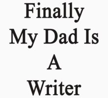 Finally My Dad Is A Writer  by supernova23