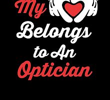 MY HEART BELONGS TO AN OPTICIAN by birthdaytees