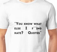 You know what else I hate? Unisex T-Shirt