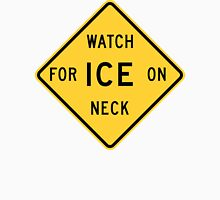 Watch For Ice On Neck Unisex T-Shirt