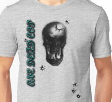 One Dead Cop W/ Bullet Holes Unisex T-Shirt