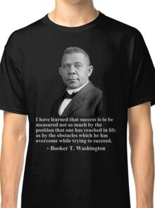 Booker T. Washington- Success Classic T-Shirt
