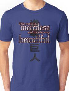Merciless and Beautiful Unisex T-Shirt