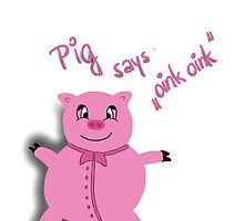 Pig says oink oink by ywanka