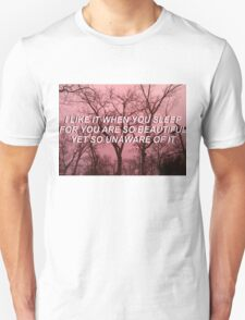 I like it when you sleep for you are so beautiful yet so unaware of it - THE 1975 T-Shirt