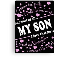 My Son, I adore his smile I cherish his hugs I proud his strength I admire his heart but most of all I… Canvas Print
