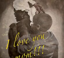 I love you mom! by Andrea Sabatt