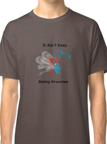 It ain't easy being breezies Classic T-Shirt