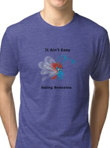 It ain't easy being breezies Tri-blend T-Shirt