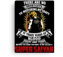 """There are no shortcuts to Mastering My Craft, it takes years of blood, sweat and tears before you earn the right to be called a """"Super Saiyan"""" Canvas Print"""