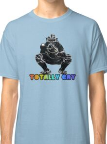Totally Gay  Classic T-Shirt