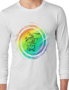 No Freedom 'Til We're Equal  Long Sleeve T-Shirt