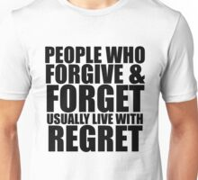 People who forgive & forget usually live with regret. (Black letters) Unisex T-Shirt