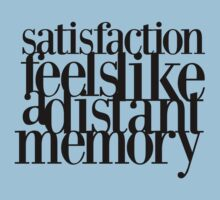 Satisfaction Feel Like A Distant Memory by Abigail-Devon Sawyer-Parker