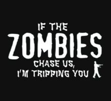 If the ZOMBIES chase us, i'm tripping you by Slave UK