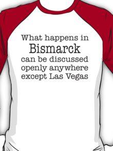 What Happens In Bismarck T-Shirt