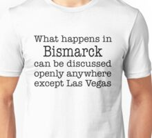What Happens In Bismarck Unisex T-Shirt