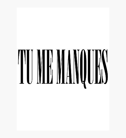 TU ME MANQUES Photographic Print