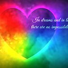 In dreams and in love...there are no impossibilities by Scott Mitchell