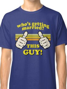 This Guy Is Getting Married! Classic T-Shirt