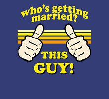 This Guy Is Getting Married! Unisex T-Shirt