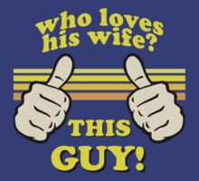 This Guy Loves His Wife! by robotface