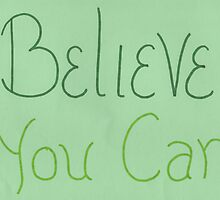 Believe you can - green by byAngeliaJoy