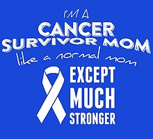 I'm A Cancer Survivor Mom Just Like A Normal Mom Except Much Stronger by fashionera