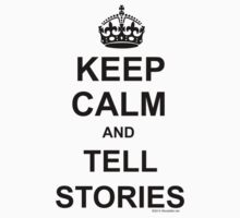 Keep Calm and Tell Stories  by storytelling