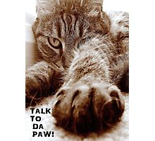 Talk to da Paw!! Photographic Print