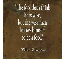 The fool doth think he is wise Photographic Print