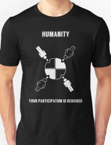 Humanity -- Your Participation is Required T-Shirt