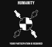 Humanity -- Your Participation is Required Unisex T-Shirt