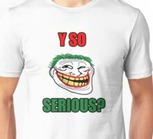 Y SO SERIOUS Unisex T-Shirt