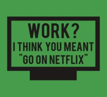 """Work? I think you meant """"go on Netflix"""" Kids Clothes"""